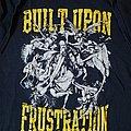 Built Upon Frustration Shirt