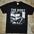 "The Body, ""Perhaps I am no one"" tshirt"