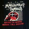 Malignant Tumour - TShirt or Longsleeve - born to work work till death