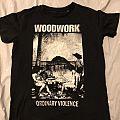 Woodwork ordinary violence T TShirt or Longsleeve