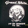 Great White - TShirt or Longsleeve - i`ve got something for you