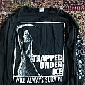Trapped Under  Ice. I will always survive TShirt or Longsleeve
