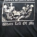 More Than Life Left What's Left of Me shirt