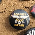 Against the grain pin Pin / Badge