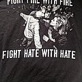 Fight Fire With Fire  TShirt or Longsleeve