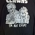 Clowns - I'm Not Right TShirt or Longsleeve