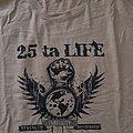 25 Ta Life - TShirt or Longsleeve - 25 ta life