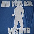 No For An Answer - TShirt or Longsleeve - no for an answer