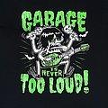 Garage - TShirt or Longsleeve - Garage Is Never Too Loud shirt