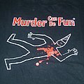 Murder Can Be Fun shirt