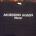 Morning Again - TShirt or Longsleeve - Morning again martyr