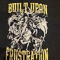 Built Upon Frustration - TShirt or Longsleeve - Built Upon Frustration