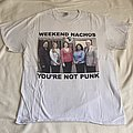 Weekend Nachos - You're Not Punk TShirt or Longsleeve