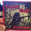 Patch - English Dogs Metalmorphosis (not for sale or trade)