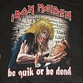 Iron Maiden - Be Quick or Be Dead BOOTLEG TShirt or Longsleeve