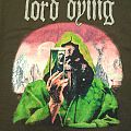 Lord Dying TShirt or Longsleeve