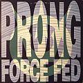Prong - Tape / Vinyl / CD / Recording etc - Prong - Force Fed