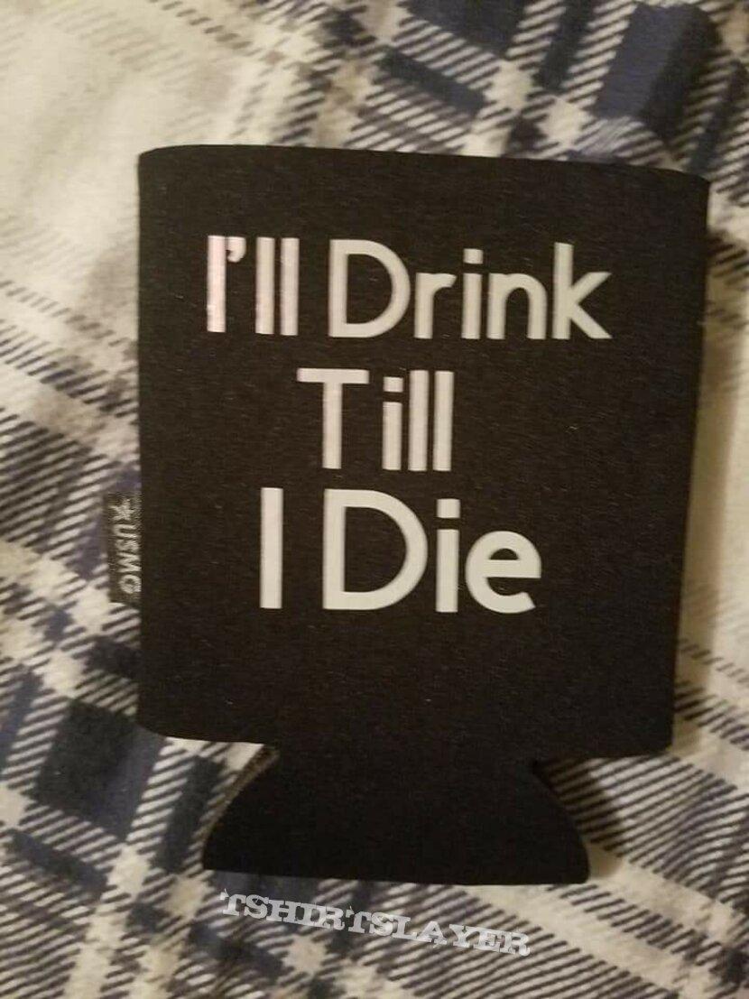 """Saint Whiskey Prophecies (SWP) """"I'll Drink Till I Die"""" Beer Koozie 2021"""