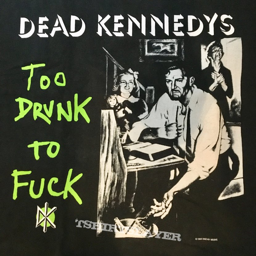 Dead kennedys too drunk to fuck 95