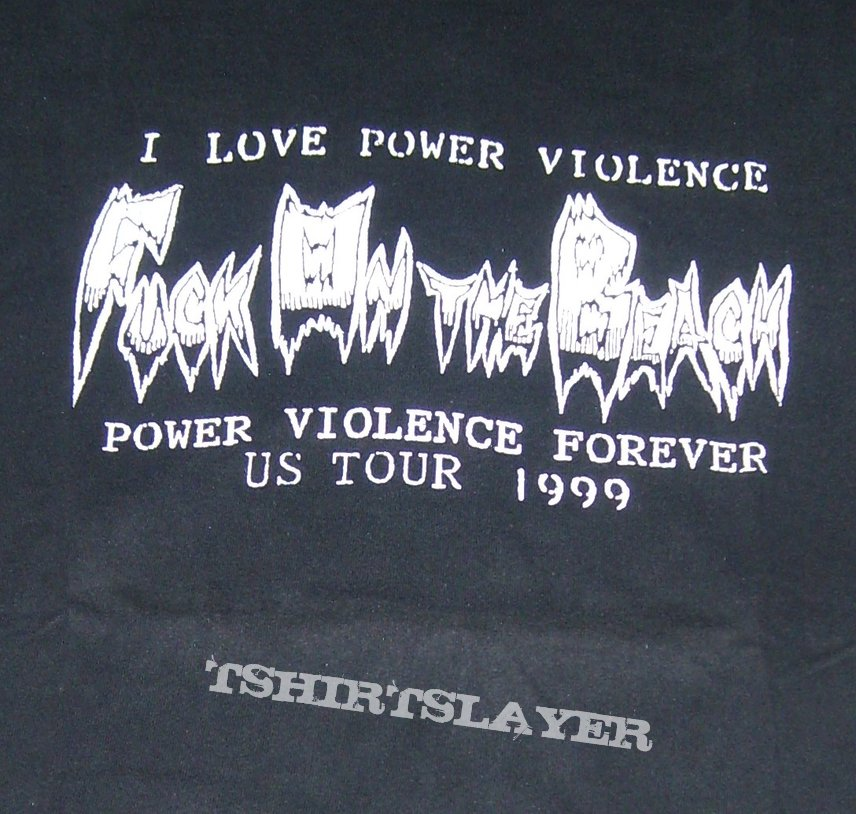 FUCK ON THE BEACH Power Violence Forever US Tour 1999