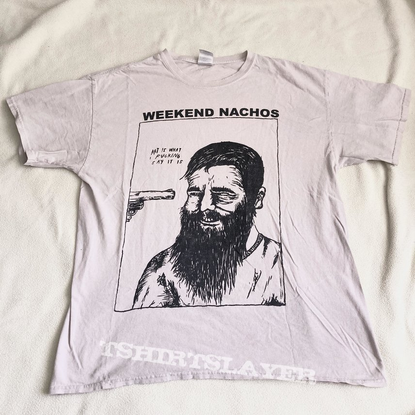 Weekend Nachos - Art Is What I Fucking Say It Is